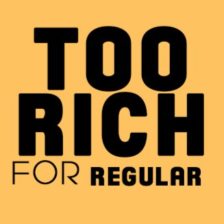 Too Rich for Regular